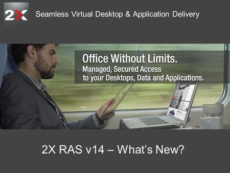 Seamless Virtual Desktop & Application Delivery 2X RAS v14 – What's New?