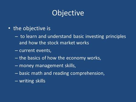 finance stock market and learning objective Stock: stock,, in finance,  the market price of common stock is often subject to  encyclopædia britannica articles are written in a neutral objective tone for.