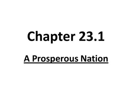 Chapter 23.1 A Prosperous Nation. Review: Describe the economy of the 1920's. Query: What did Americans assume about the economy?