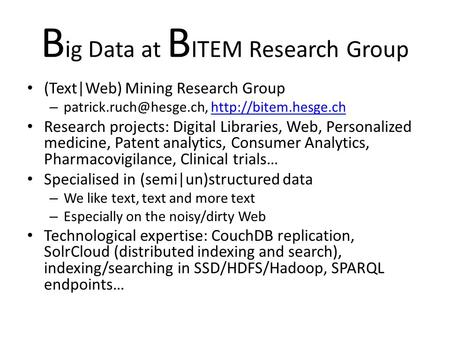 B ig Data at B ITEM Research Group (Text|Web) Mining Research Group –  Research projects: