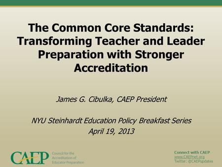 Connect with CAEP  The Common Core Standards: Transforming Teacher and Leader Preparation with Stronger Accreditation.
