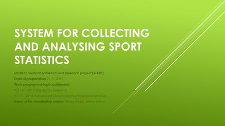 SYSTEM FOR COLLECTING AND ANALYSING SPORT STATISTICS Small or medium scale focused research project (STREP) Date of preparation :21.11.2015. Work programme.