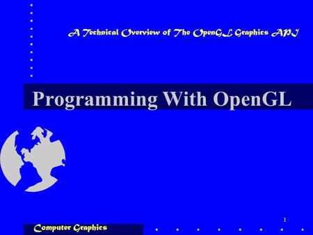 1 Programming With OpenGL A Technical Overview of The OpenGL Graphics API Computer Graphics.