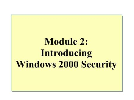 Module 2: Introducing Windows 2000 Security. Overview Introducing Security Features in Active Directory Authenticating User Accounts Securing Access to.
