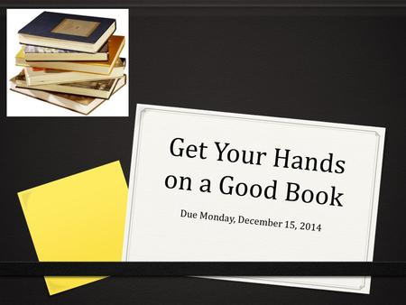 Get Your Hands on a Good Book Due Monday, December 15, 2014.