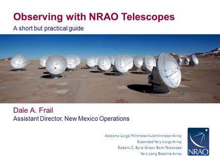 Atacama Large Millimeter/submillimeter Array Expanded Very Large Array Robert C. Byrd Green Bank Telescope Very Long Baseline Array Observing with NRAO.