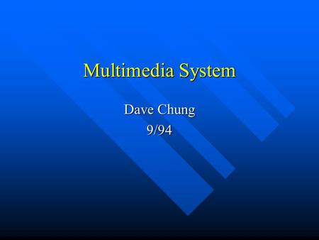 Multimedia System Dave Chung 9/94. Technology Trends Multimedia workstations with audio and video processing capability Multimedia workstations with audio.