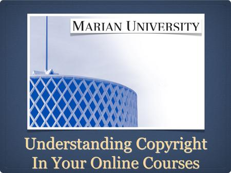Understanding Copyright In Your Online Courses. Brief Overview of Copyright in K-12 Classrooms (eTech Ohio, 2011)