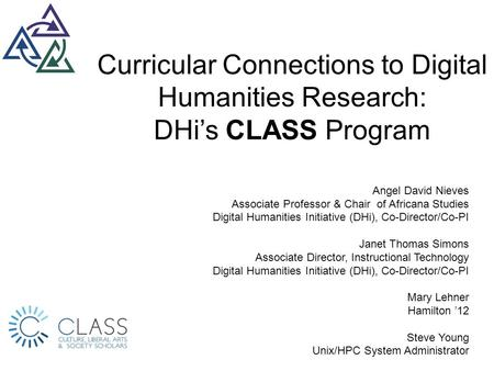 Curricular Connections to Digital Humanities Research: DHi's CLASS Program Angel David Nieves Associate Professor & Chair of Africana Studies Digital Humanities.