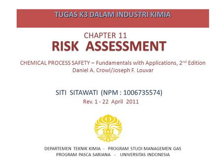 CHAPTER 11 TUGAS K3 DALAM INDUSTRI KIMIA RISK ASSESSMENT CHEMICAL PROCESS SAFETY – Fundamentals with Applications, 2 nd Edition Daniel A. Crowl/Joseph.