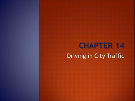 Driving in City Traffic.  This chapter discusses the skills necessary to navigate driving situations in city traffic.