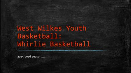 West Wilkes Youth Basketball: Whirlie Basketball 2015-2016 season…….