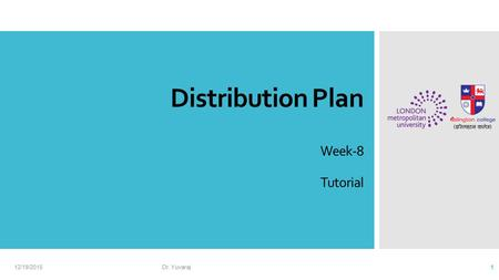 Distribution Plan Week-8 Tutorial 12/19/2015Dr. Yuvaraj 1.