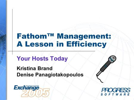Fathom™ Management: A Lesson in Efficiency Your Hosts Today Kristina Brand Denise Panagiotakopoulos.