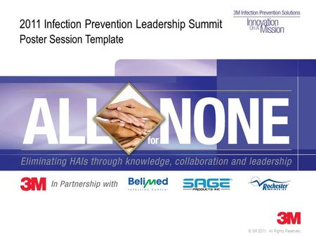 © 3M 2011. All Rights Reserved. Poster Session Template 2011 Infection Prevention Leadership Summit.