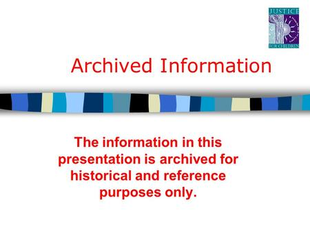 Archived Information The information in this presentation is archived for historical and reference purposes only.