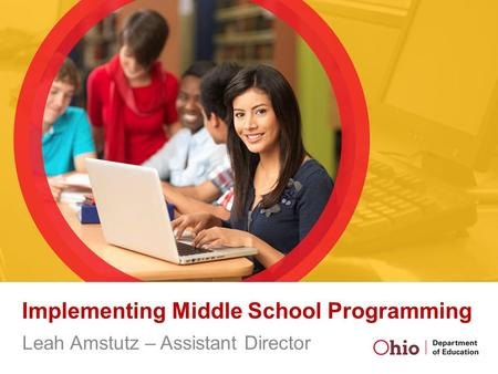 Implementing Middle School Programming Leah Amstutz – Assistant Director.