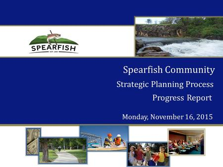 Spearfish Community Strategic Planning Process Progress Report Monday, November 16, 2015.