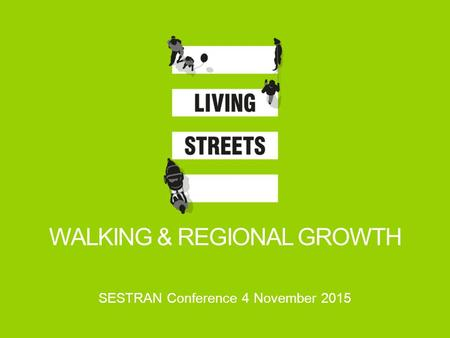 WALKING & REGIONAL GROWTH SESTRAN Conference 4 November 2015.