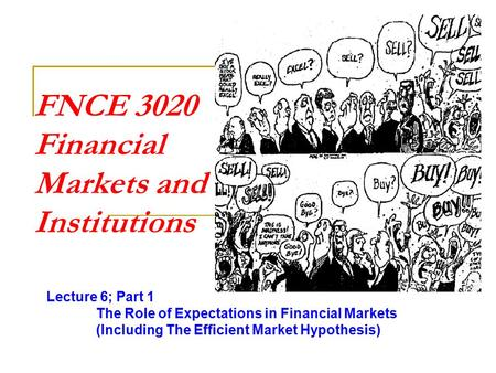 FNCE 3020 Financial Markets and Institutions Lecture 6; Part 1 The Role of Expectations in Financial Markets (Including The Efficient Market Hypothesis)