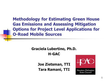 1 Methodology for Estimating Green House Gas Emissions and Assessing Mitigation Options for Project Level Applications for O-Road Mobile Sources Graciela.