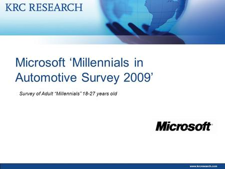 "Www.krcresearch.com Microsoft 'Millennials in Automotive Survey 2009' Survey of Adult ""Millennials"" 18-27 years old."