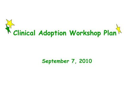 Clinical Adoption Workshop Plan September 7, 2010.