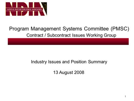 1 Program Management Systems Committee (PMSC) Contract / Subcontract Issues Working Group Industry Issues and Position Summary 13 August 2008.