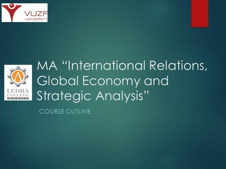 "MA ""International Relations, Global Economy and Strategic Analysis"" COURSE OUTLINE."