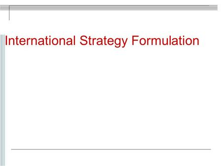 International Strategy Formulation. The Changing World Globalization is the buzzword! Change in traditional approaches towards more innovative strategies.