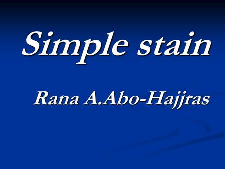 Simple stain Rana A.Abo-Hajjras. Simple stain The simple stain can be used to determine cell shape, size, and arrangement. True to its name, the simple.