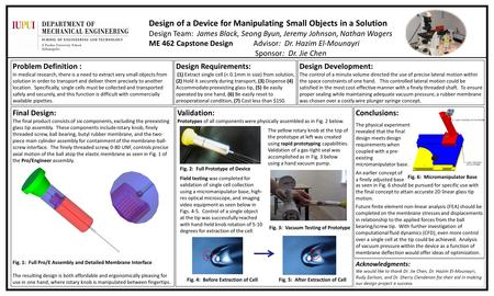 Design of a Device for Manipulating Small Objects in a Solution Design Team: James Black, Seong Byun, Jeremy Johnson, Nathan Wagers ME 462 Capstone Design.