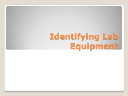 Identifying Lab Equipment. a simple container for stirring, mixing and heating liquids Beaker.