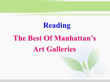 Reading The Best Of Manhattan's Art Galleries What's the main idea of this passage? What kind of book is it from perhaps? The passage introduces _______________________.