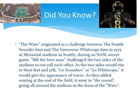 Did You Know?  The <strong>Wave</strong> originated as a challenge between The Seattle Sounder fans <strong>and</strong> The Vancouver Whitecaps fans in 1975 at Memorial stadium in.