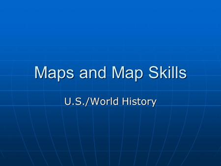 Maps and Map Skills U.S./World History. What is a map? A map is a two dimensional graphic representation of a part or all of the Earth's surface. A map.