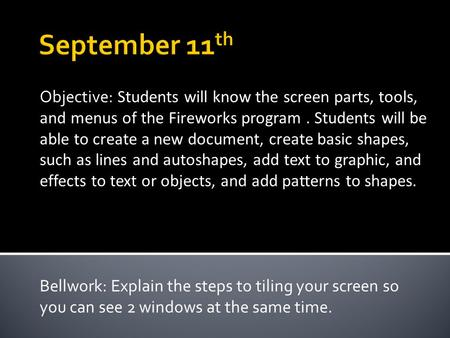 Objective: Students will know the screen parts, tools, and menus of the Fireworks program. Students will be able to create a new document, create basic.