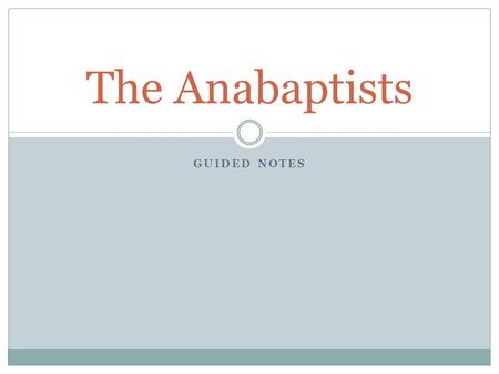 The Anabaptists Guided notes.