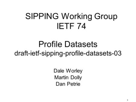 1 SIPPING Working Group IETF 74 Dale Worley Martin Dolly Dan Petrie Profile Datasets draft-ietf-sipping-profile-datasets-03.
