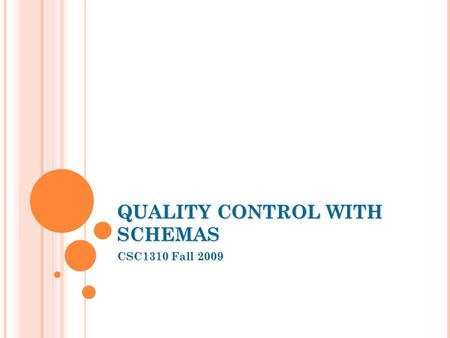 QUALITY CONTROL WITH SCHEMAS CSC1310 Fall 2009. BASIS CONCEPTS SchemaSchema is a pass-or-fail test for document Schema is a minimum set of requirements.