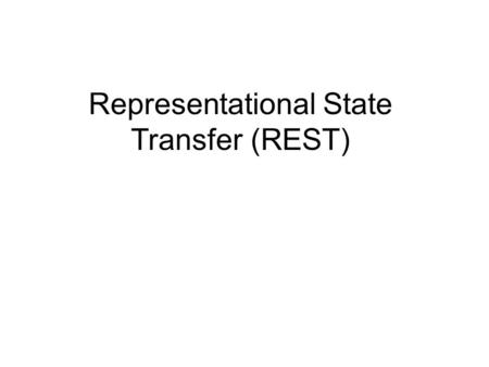 Representational State Transfer (REST). What is REST? Network Architectural style Overview: –Resources are defined and addressed –Transmits domain-specific.