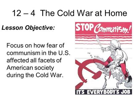 were america s fears during cold war Whether measured by the tens of millions killed in cold war–related conflicts, in the reshaping of american politics and culture, or in the transformation of america's role in the world, the cold war pushed american history upon a new path, one that it has yet to yield.