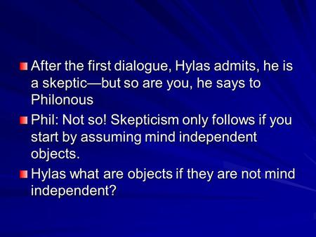 After the first dialogue, Hylas admits, he is a skeptic—but so are you, he says to Philonous Phil: Not so! Skepticism only follows if you start by assuming.