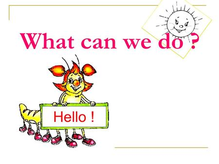 What can we do ? Hello !. Name the sound. Read the words. a: t h b ai r w z f p эе can't, park, car tree, pet, eat, flute can, black, animal big, bike,