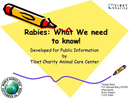 Rabies: What We need to know! Developed for Public Information by Tibet Charity Animal Care Center Temple Road, P.O. McLeod Ganj-176219 Dharamsala, Distt.
