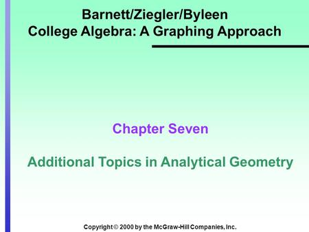 Copyright © 2000 by the McGraw-Hill Companies, Inc. Barnett/Ziegler/Byleen College Algebra: A Graphing Approach Chapter Seven Additional Topics in Analytical.
