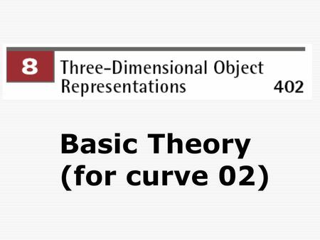 Basic Theory (for curve 02). 1.3 Parametric Curves  The main aim of computer graphics is to display an arbitrary surface so that it looks real.  The.