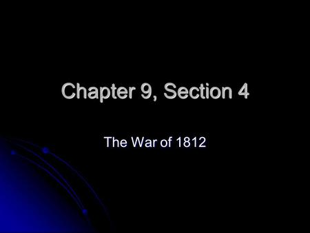 Chapter 9, Section 4 The War of 1812. War Begins The American army was unprepared for war, with few troops and minimal leadership. The American army was.