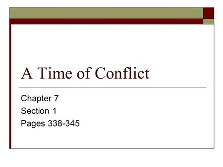 A Time of Conflict Chapter 7 Section 1 Pages 338-345.