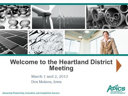 Welcome to the Heartland District Meeting March 1 and 2, 2013 Des Moines, Iowa.